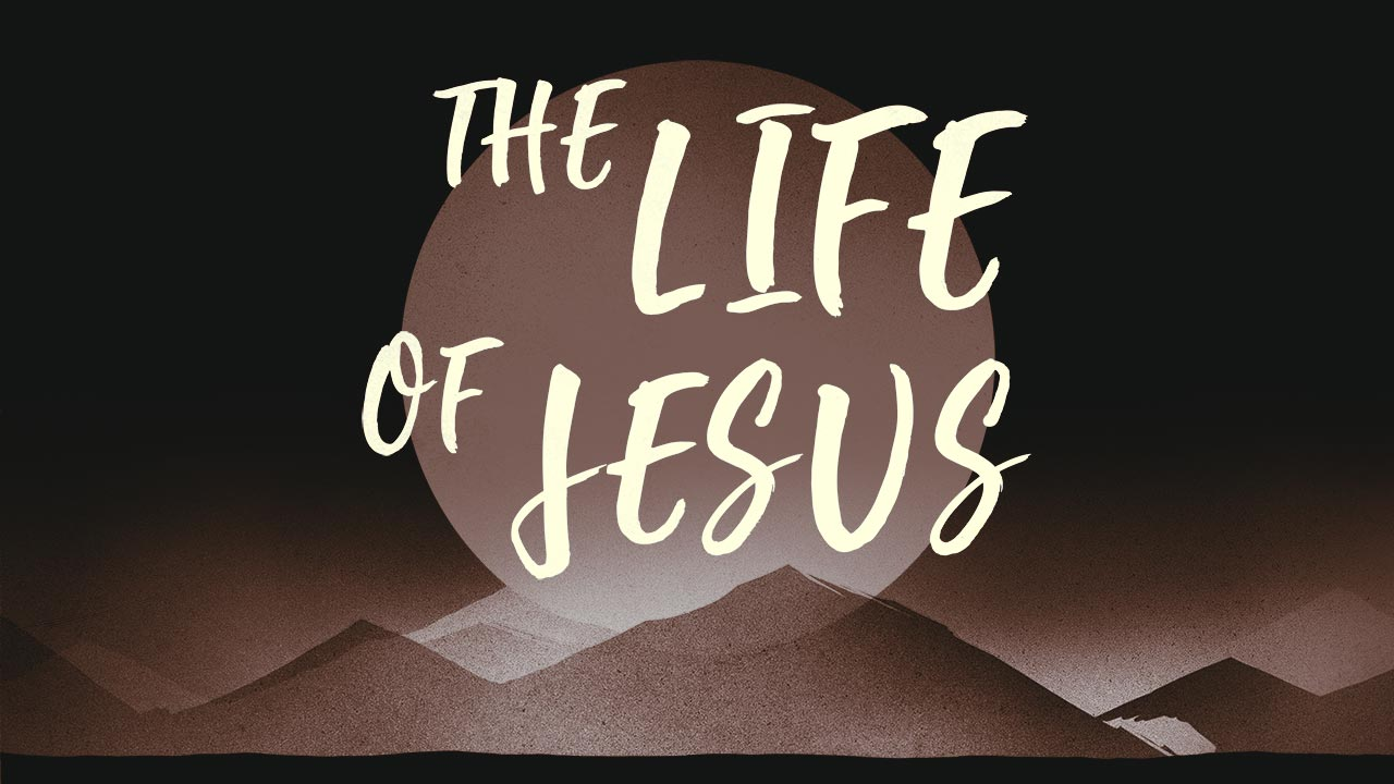 The Life of Jesus // It
